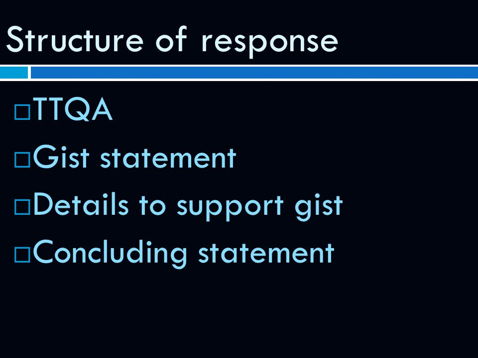 Structure of response TTQA Gist statement Details to support gist