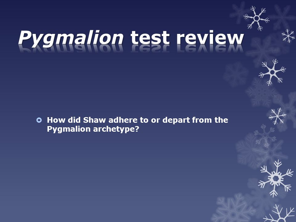 Pygmalion test review How did Shaw adhere to or depart from the Pygmalion archetype
