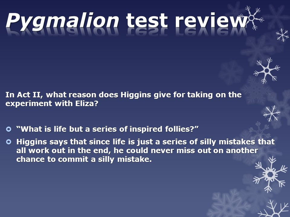 Pygmalion test review In Act II, what reason does Higgins give for taking on the experiment with Eliza