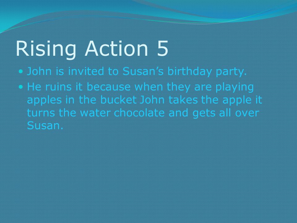 Rising Action 5 John is invited to Susan's birthday party.