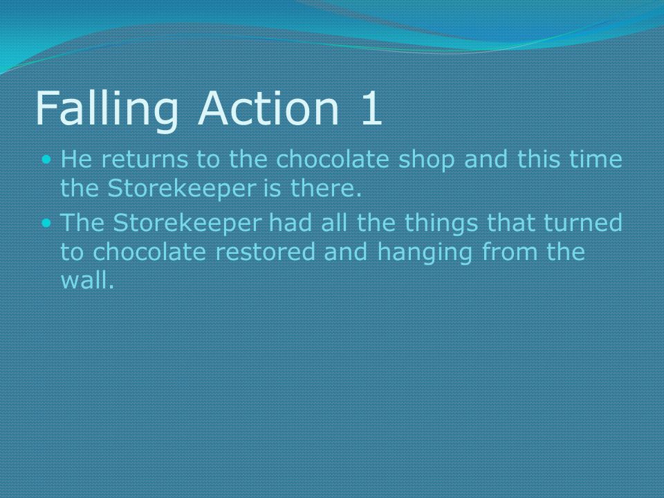 Falling Action 1 He returns to the chocolate shop and this time the Storekeeper is there.