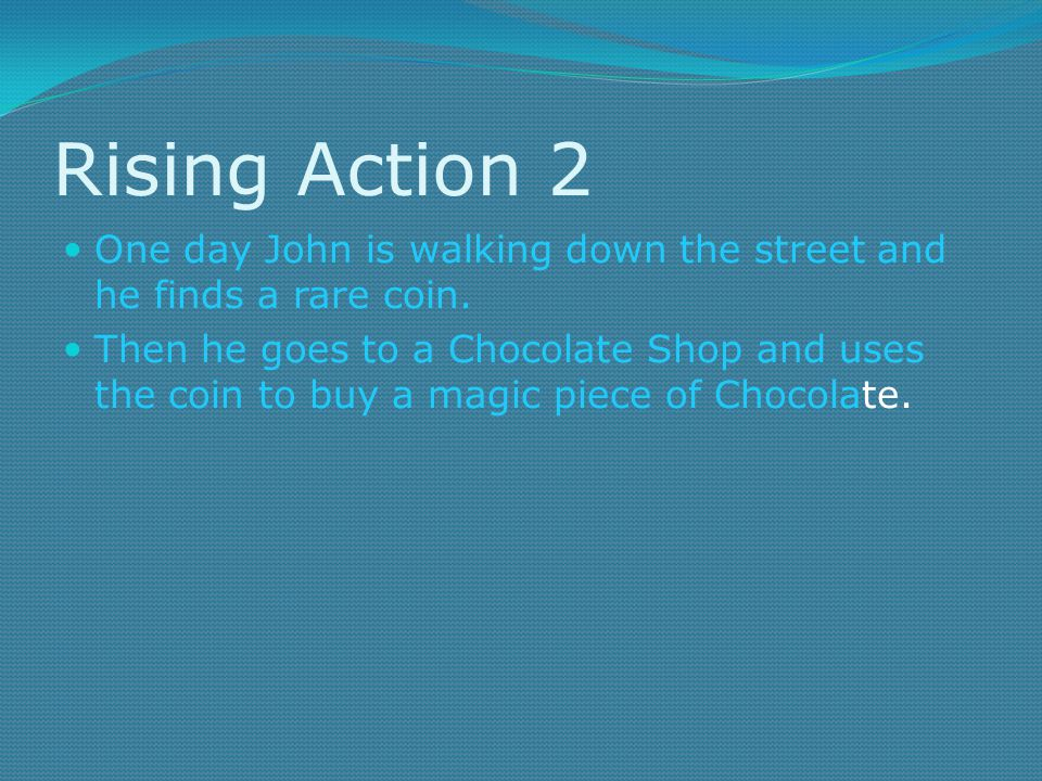 Rising Action 2 One day John is walking down the street and he finds a rare coin.
