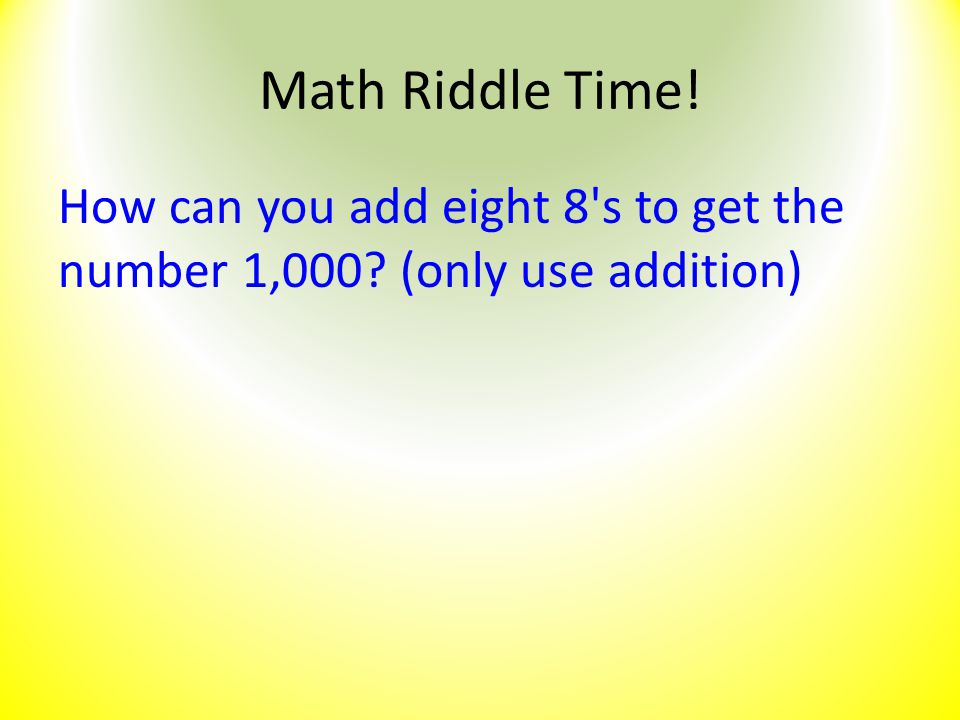 Math Riddle Time! How can you add eight 8 s to get the number 1,000 (only use addition)