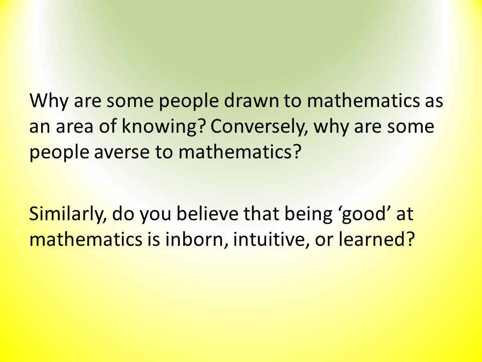 Why are some people drawn to mathematics as an area of knowing