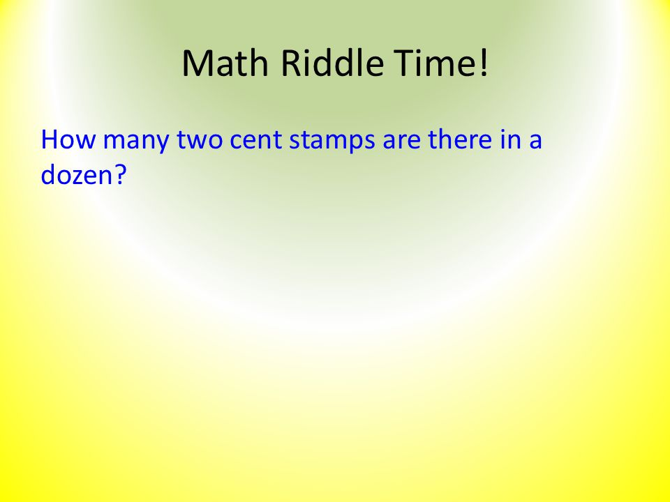 Math Riddle Time! How many two cent stamps are there in a dozen