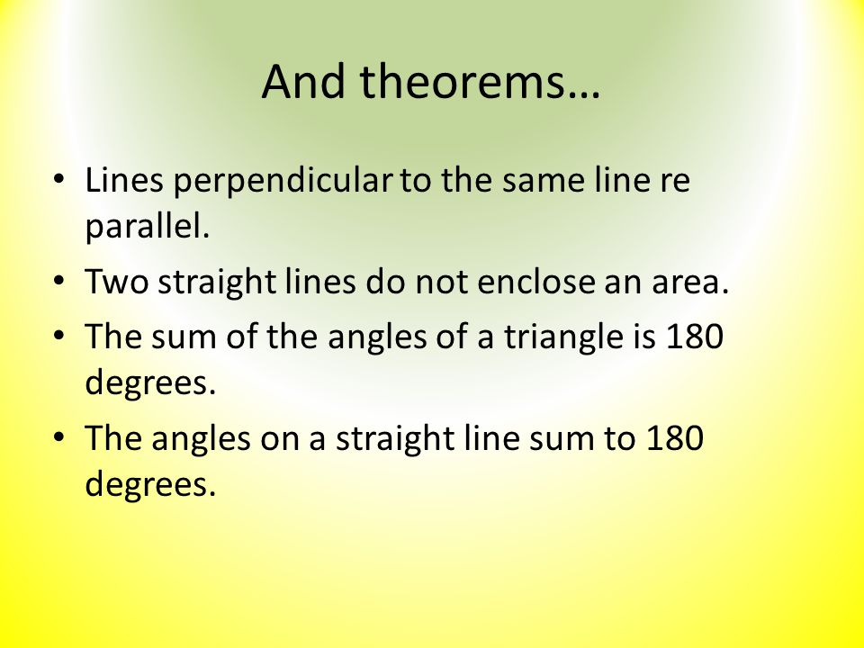 And theorems… Lines perpendicular to the same line re parallel.