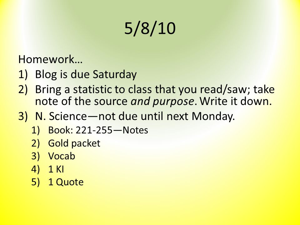 5/8/10 Homework… Blog is due Saturday