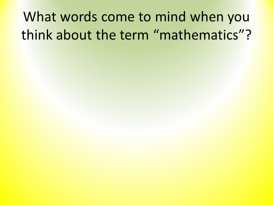 What words come to mind when you think about the term mathematics
