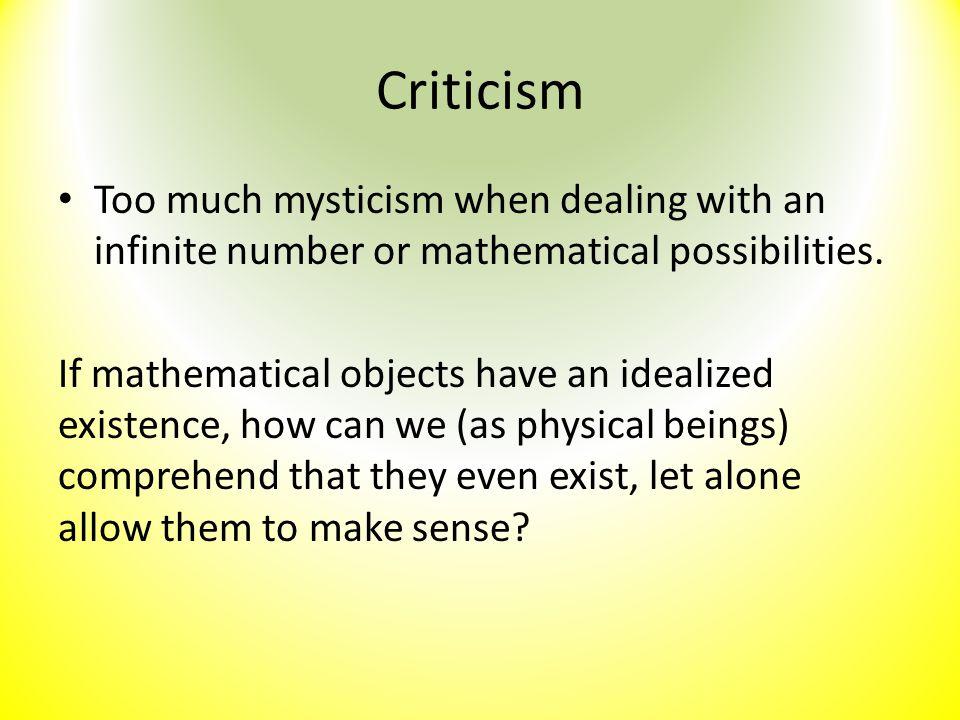 Criticism Too much mysticism when dealing with an infinite number or mathematical possibilities.
