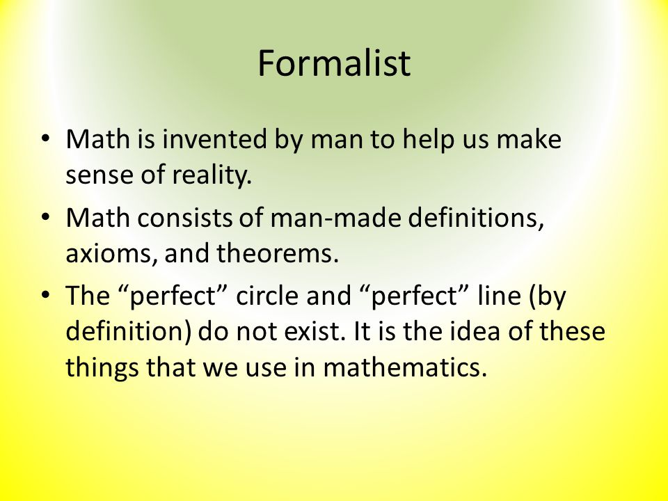 Formalist Math is invented by man to help us make sense of reality.