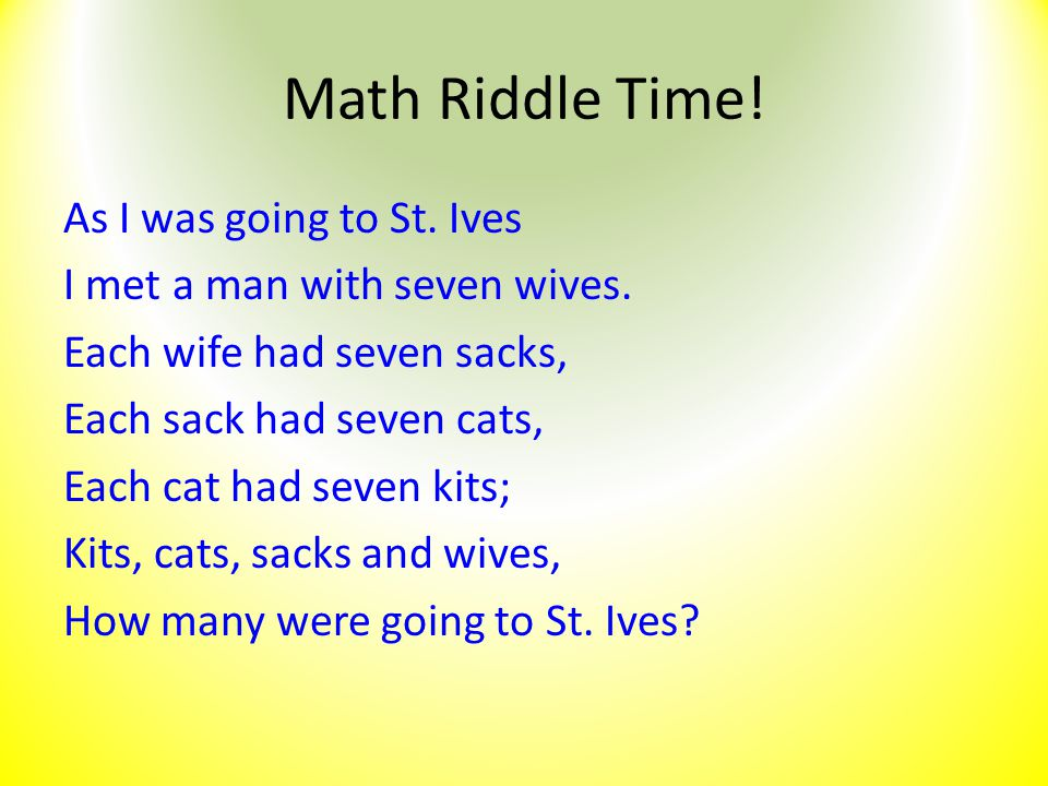 Math Riddle Time! As I was going to St. Ives
