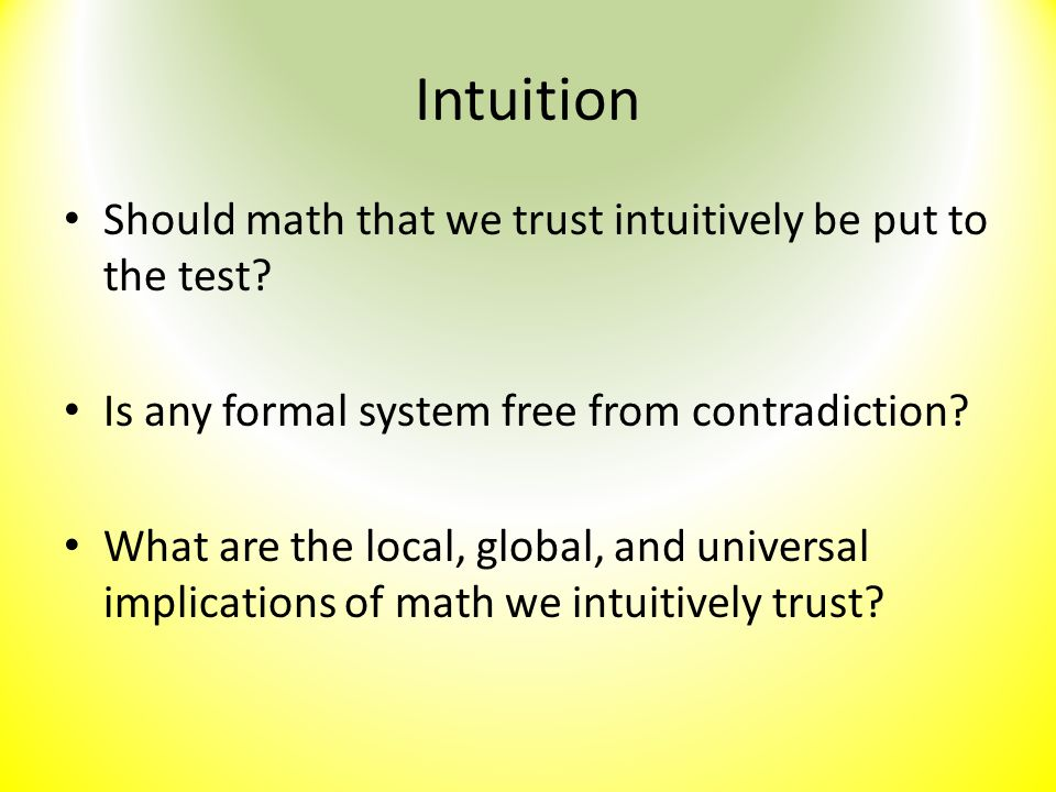 Intuition Should math that we trust intuitively be put to the test