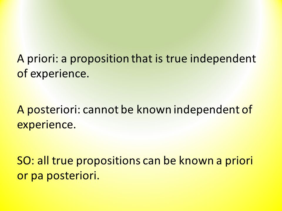 A priori: a proposition that is true independent of experience
