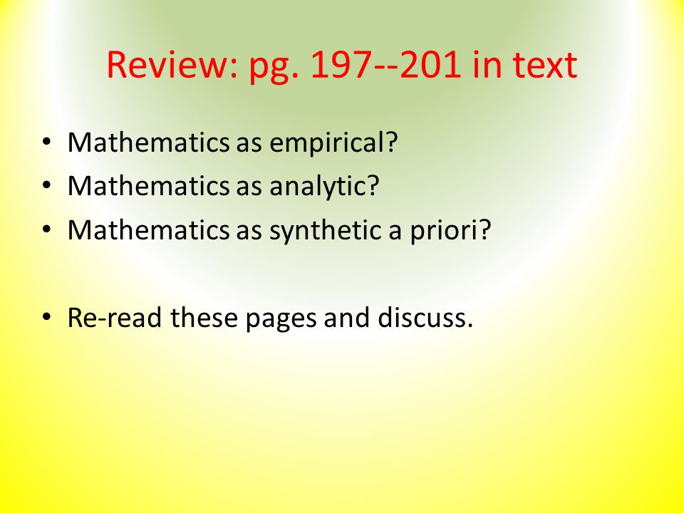 Review: pg. 197--201 in text Mathematics as empirical