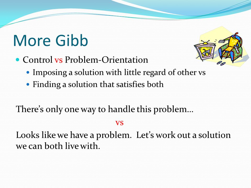 More Gibb Control vs Problem-Orientation