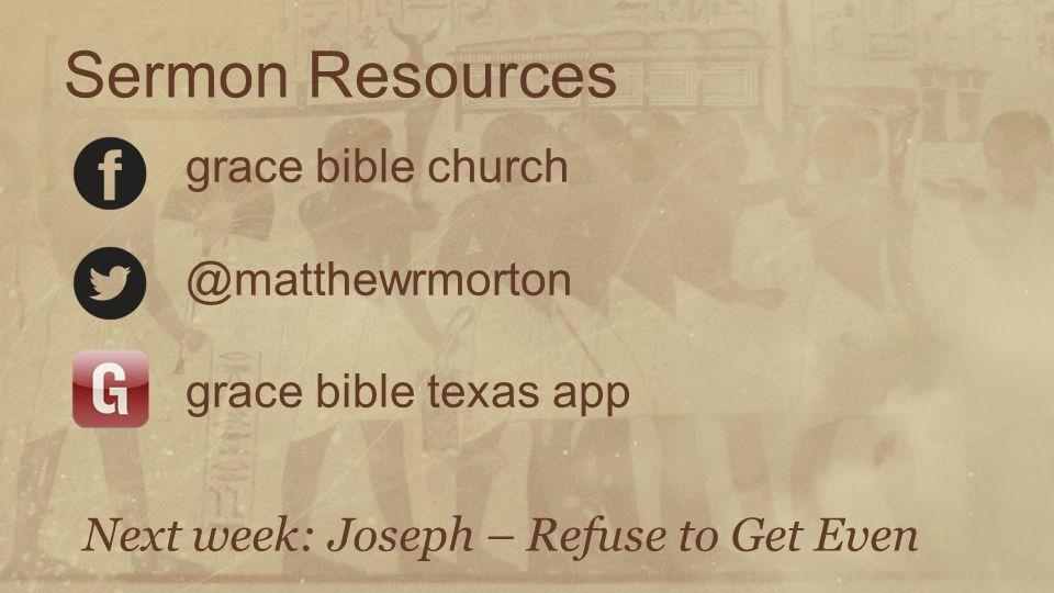 Sermon Resources grace bible church @matthewrmorton grace bible texas app Next week: Joseph – Refuse to Get Even.
