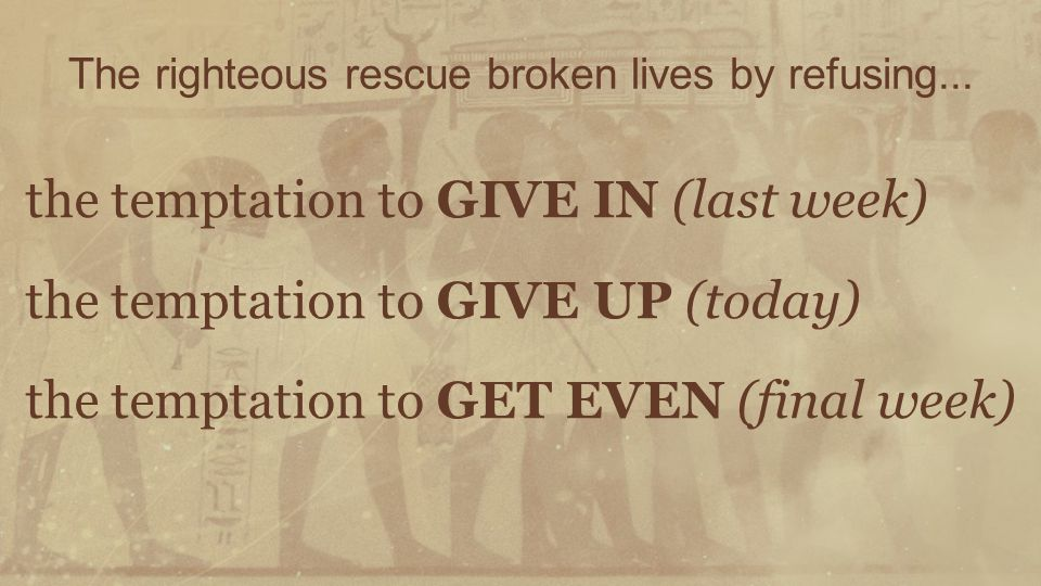 The righteous rescue broken lives by refusing...