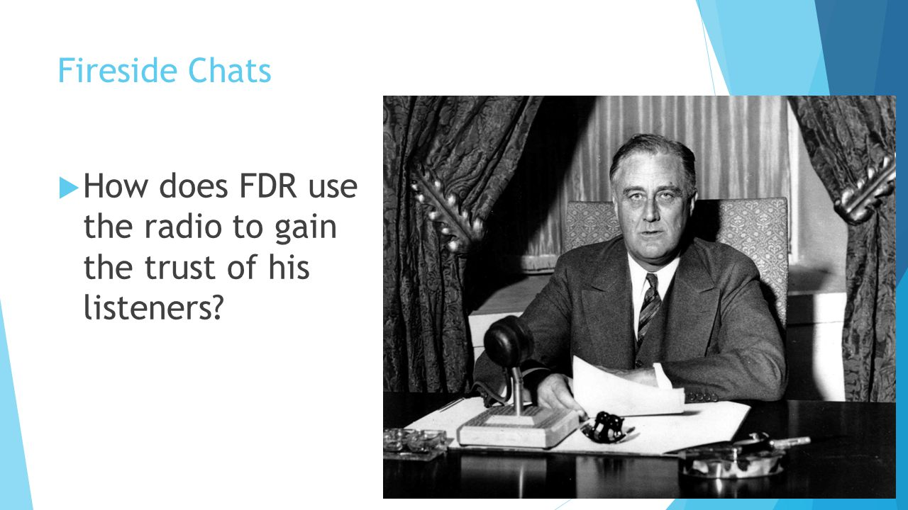 Fireside Chats How does FDR use the radio to gain the trust of his listeners