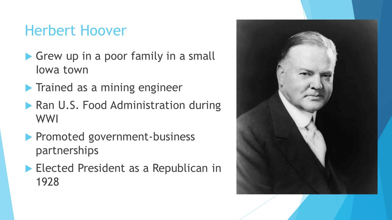 Herbert Hoover Grew up in a poor family in a small Iowa town