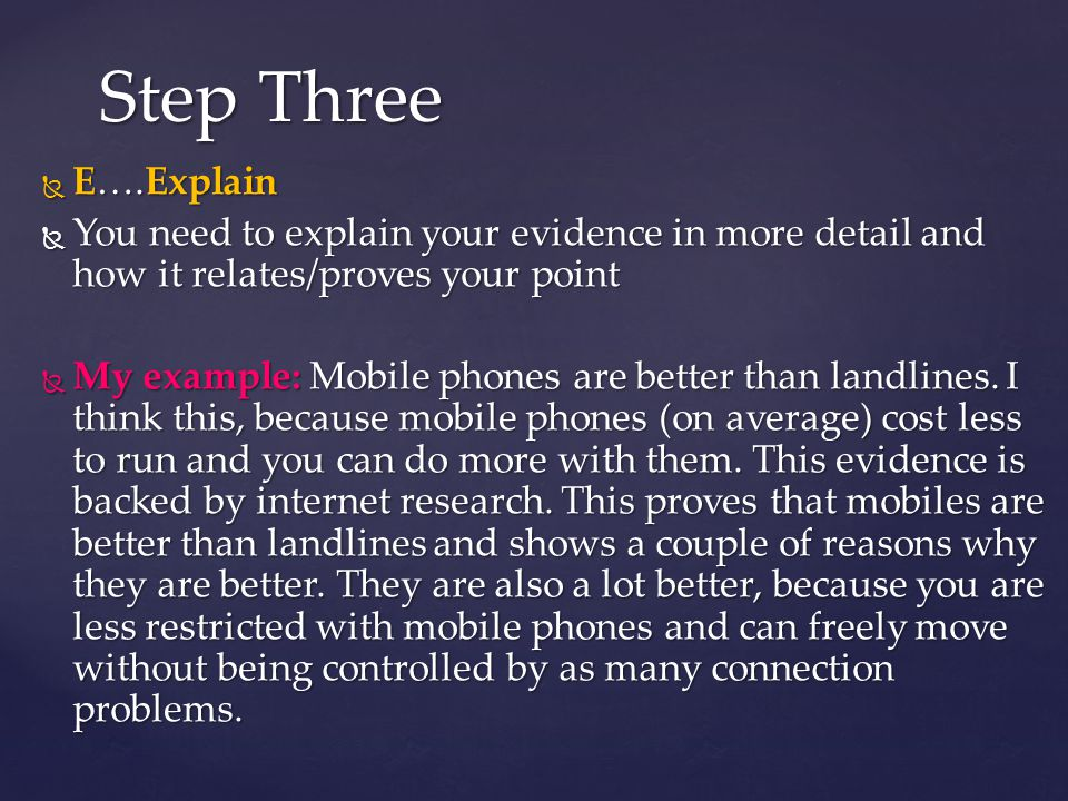 Step Three E….Explain. You need to explain your evidence in more detail and how it relates/proves your point.