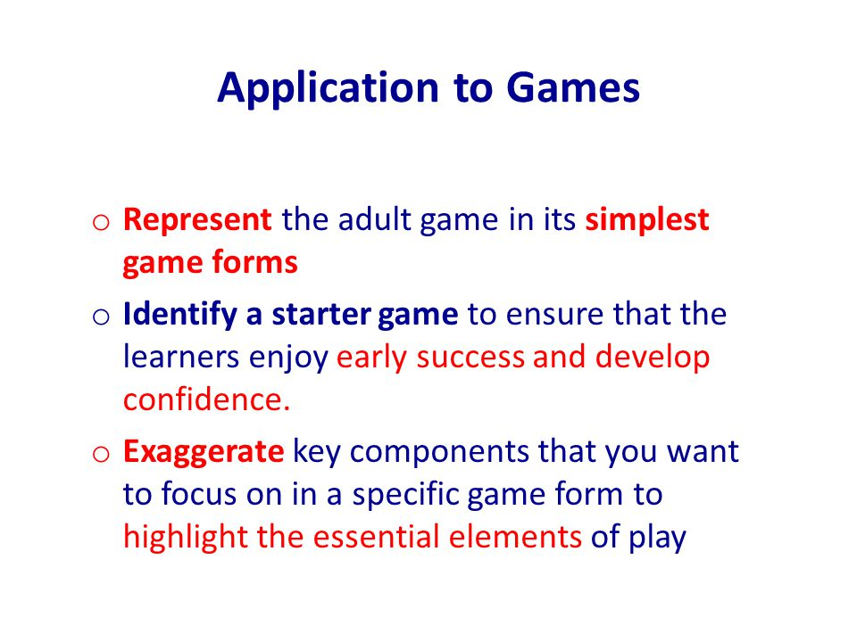 Application to Games Represent the adult game in its simplest game forms.