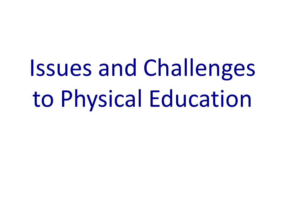 Issues and Challenges to Physical Education