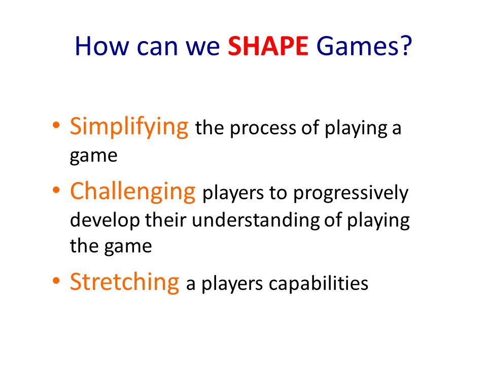 How can we SHAPE Games Simplifying the process of playing a game