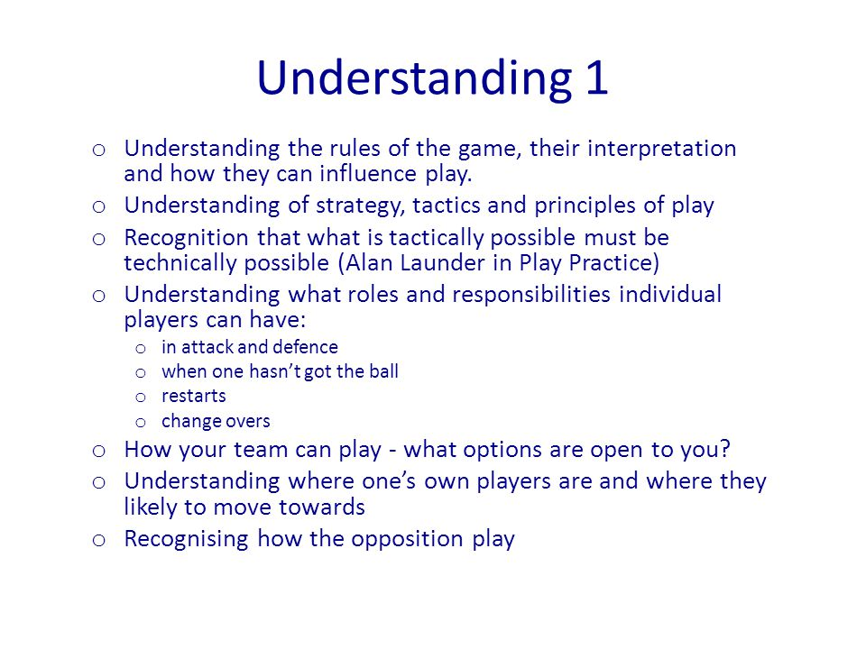 Understanding 1 Understanding the rules of the game, their interpretation and how they can influence play.