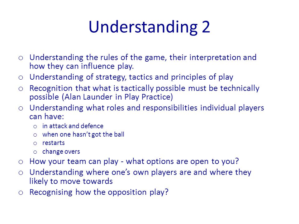 Understanding 2 Understanding the rules of the game, their interpretation and how they can influence play.