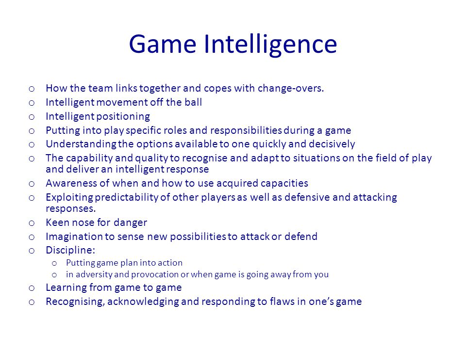 Game Intelligence How the team links together and copes with change-overs. Intelligent movement off the ball.
