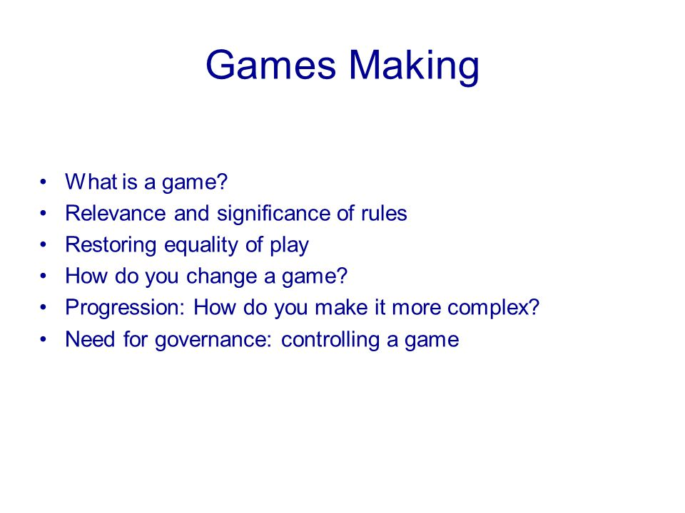 Games Making What is a game Relevance and significance of rules