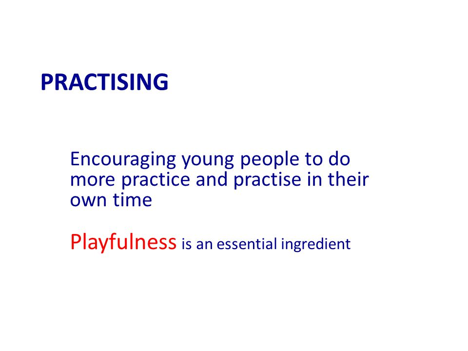 PRACTISING Playfulness is an essential ingredient