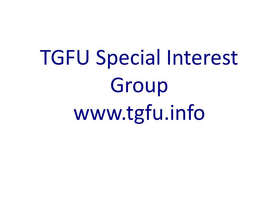 TGFU Special Interest Group www.tgfu.info