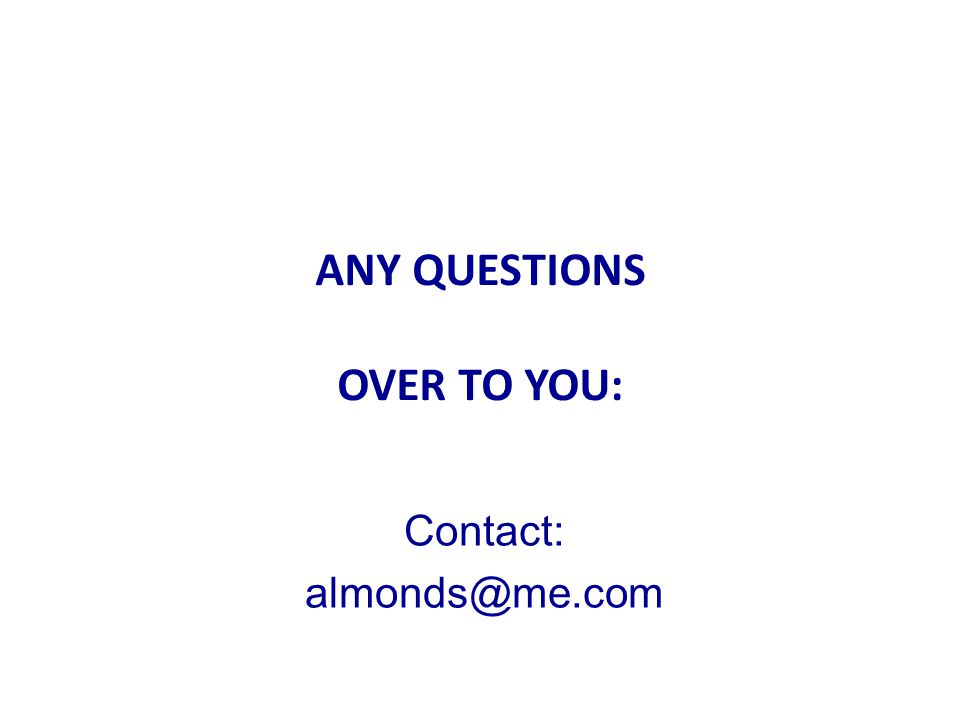 ANY QUESTIONS ANY QUESTIONS OVER TO YOU: