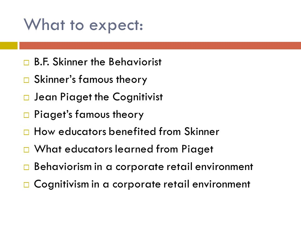 What to expect: B.F. Skinner the Behaviorist Skinner's famous theory