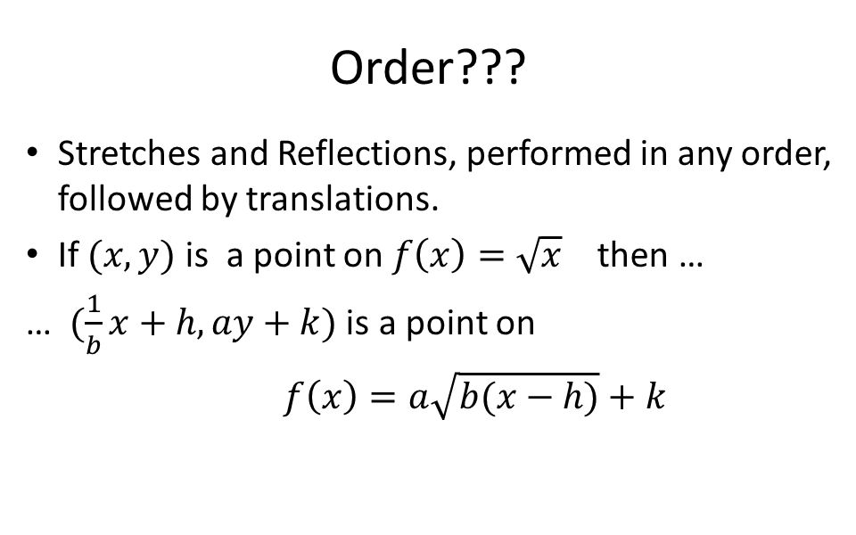 Order Stretches and Reflections, performed in any order, followed by translations. If (𝑥,𝑦) is a point on 𝑓 𝑥 = 𝑥 then …