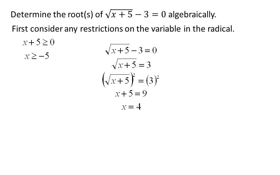 Determine the root(s) of 𝑥+5 −3=0 algebraically.