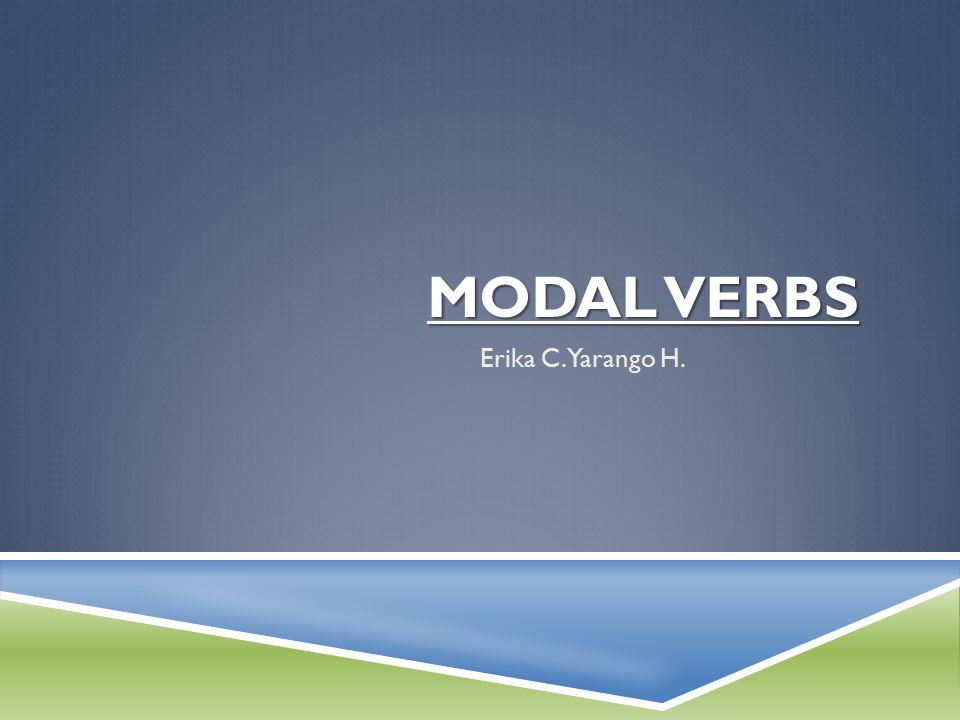 Modal verbs Erika C. Yarango H.