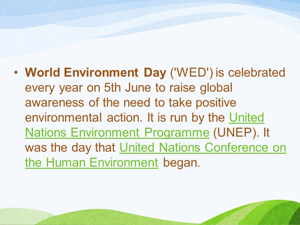 World Environment Day ( WED ) is celebrated every year on 5th June to raise global awareness of the need to take positive environmental action.