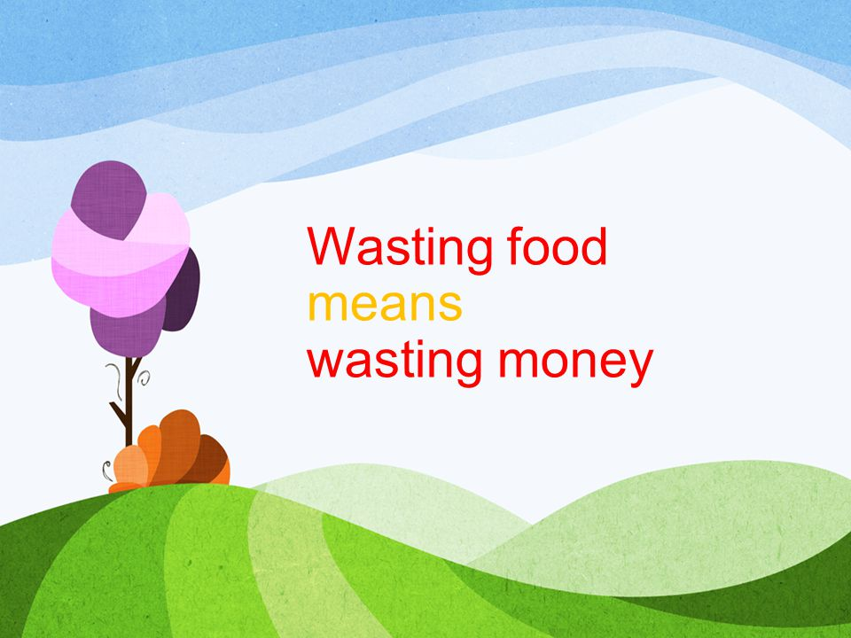 Wasting food means wasting money