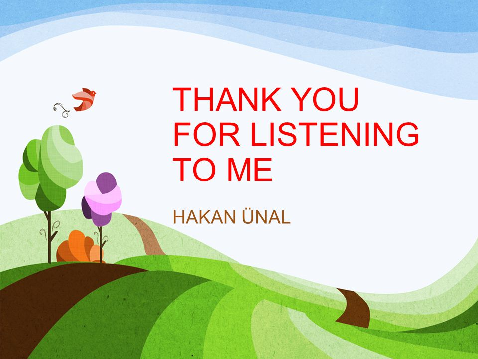 THANK YOU FOR LISTENING TO ME