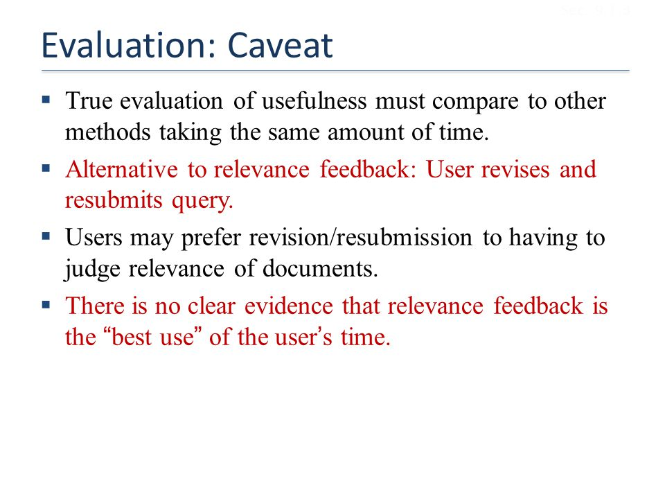 Sec. 9.1.3 Evaluation: Caveat. True evaluation of usefulness must compare to other methods taking the same amount of time.