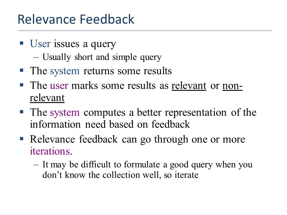 Relevance Feedback User issues a query The system returns some results