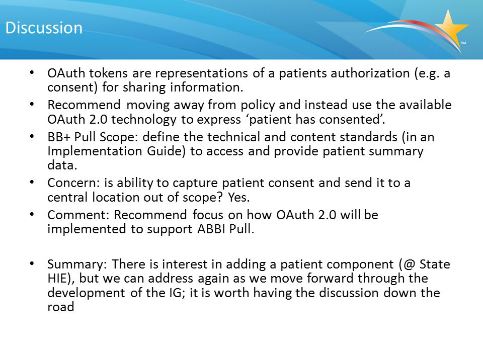 Discussion OAuth tokens are representations of a patients authorization (e.g. a consent) for sharing information.