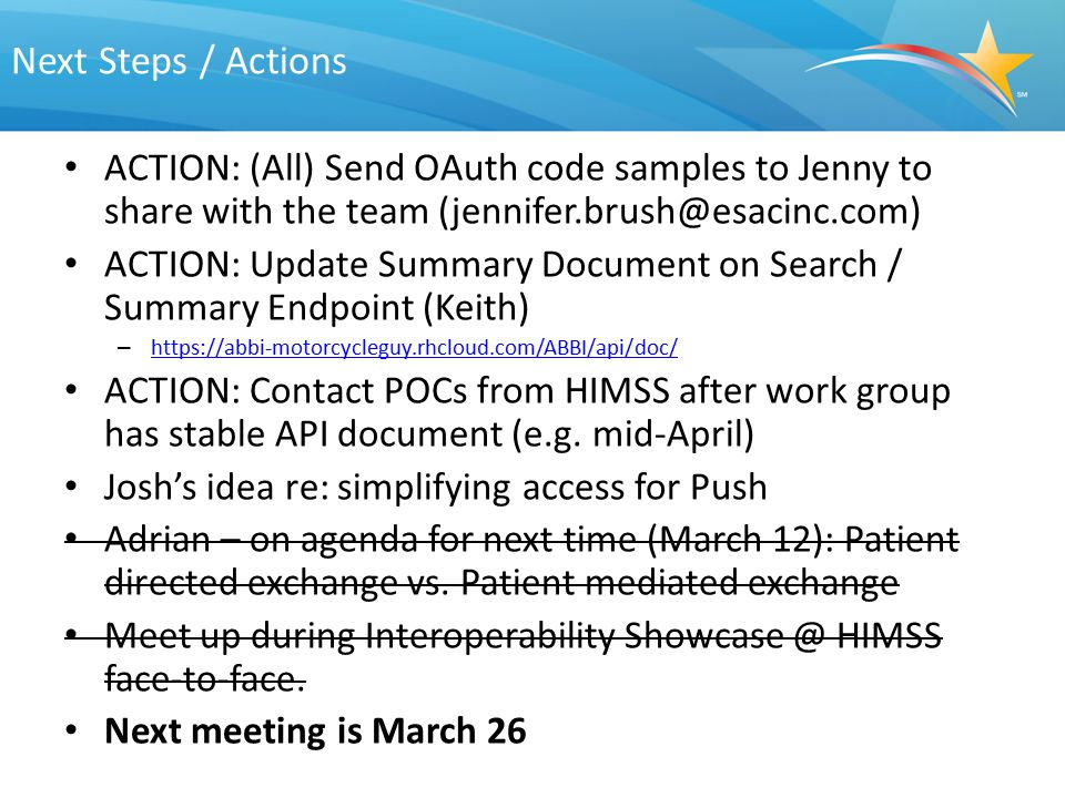 Next Steps / Actions ACTION: (All) Send OAuth code samples to Jenny to share with the team (jennifer.brush@esacinc.com)