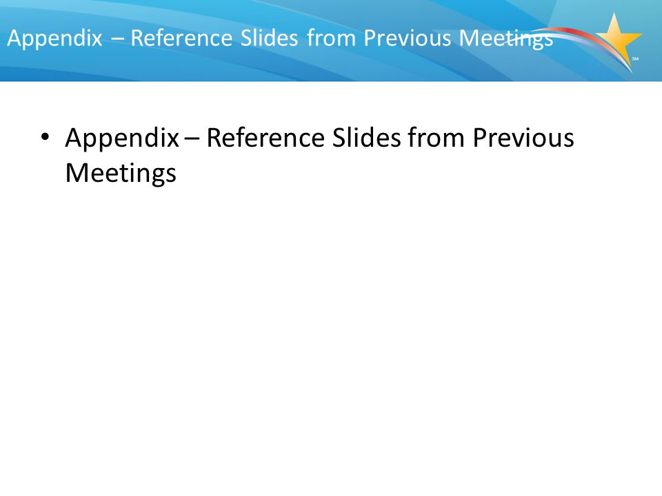 Appendix – Reference Slides from Previous Meetings