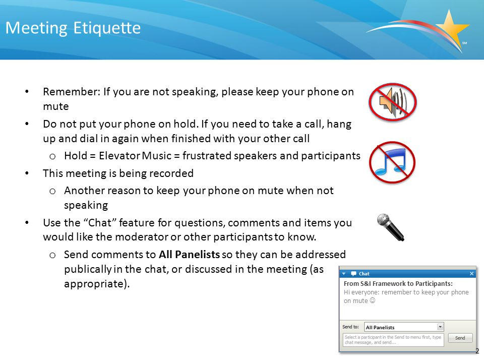 Meeting Etiquette Remember: If you are not speaking, please keep your phone on mute.