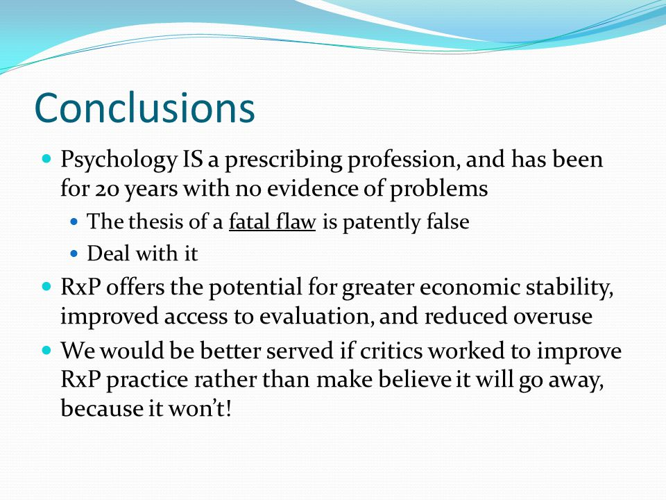 Conclusions Psychology IS a prescribing profession, and has been for 20 years with no evidence of problems.