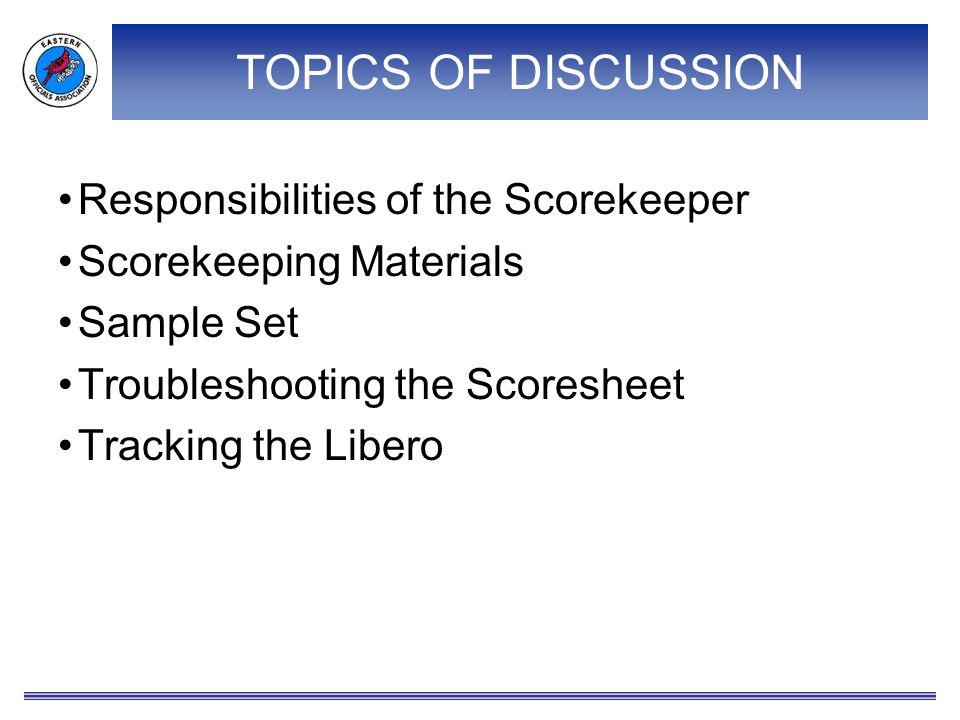TOPICS OF DISCUSSION Responsibilities of the Scorekeeper