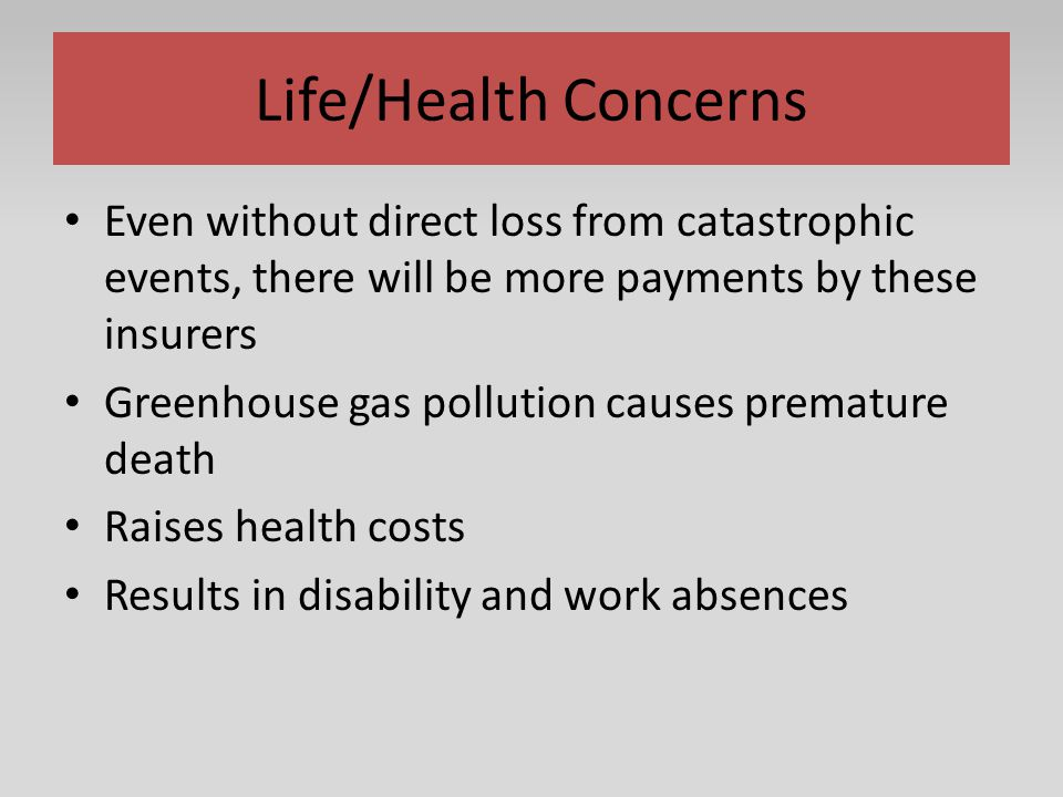 Life/Health Concerns Even without direct loss from catastrophic events, there will be more payments by these insurers.